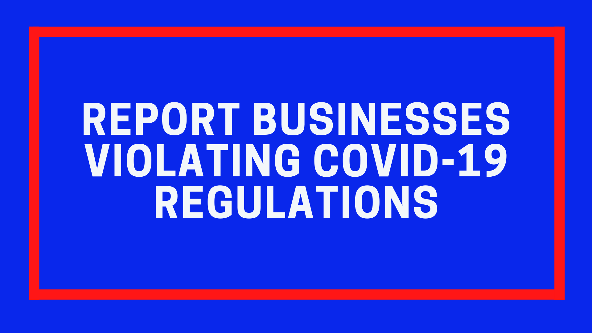Link to Info on Reporting Businesses Violating COVID-19 Regulations